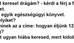 – Mit keresel drágám? – kérdi a férj a feleséget.